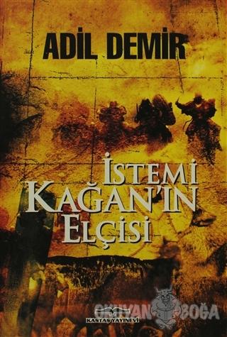 İstemi Kağan'ın Elçisi - Adil Demir - Kastaş Yayınları