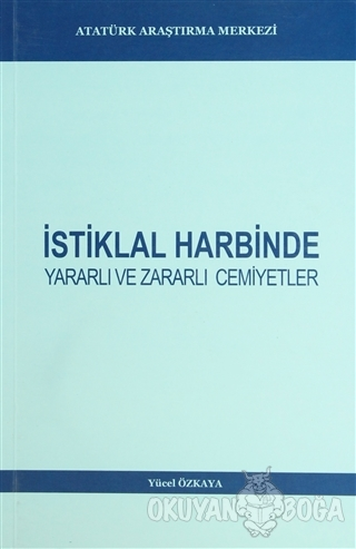 İstiklal Harbinde Yararlı ve Zararlı Cemiyetler - Yücel Özkaya - Atatü
