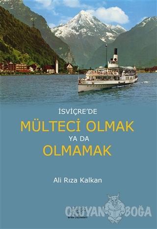 İsviçre'de Mülteci Olmak ya da Olmamak - Ali Rıza Kalkan - Ürün Yayınl