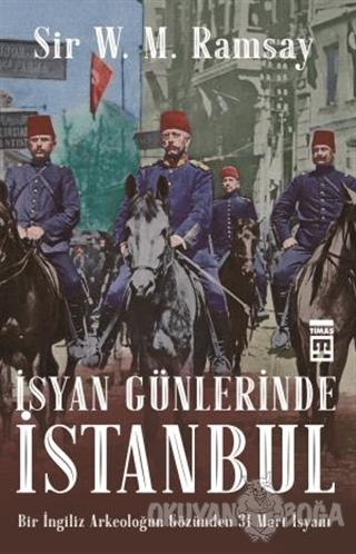İsyan Günlerinde İstanbul - Sir V. M. Ramsay - Timaş Yayınları