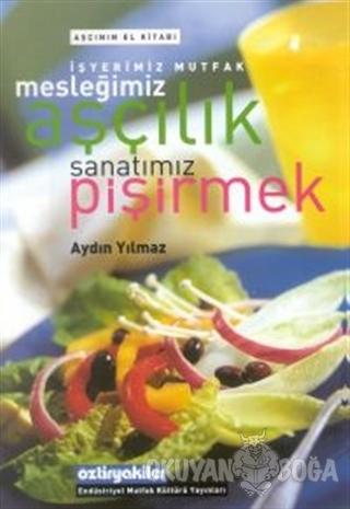 İşyerimiz Mutfak Mesleğimiz Aşçılık Sanatımız Pişirmek Aşçının El Kitabı