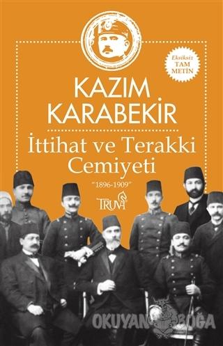İttihat ve Terakki Cemiyeti - Kazım Karabekir - Truva Yayınları