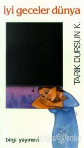 İyi Geceler Dünya - Tarık Dursun K. - Bilgi Yayınevi