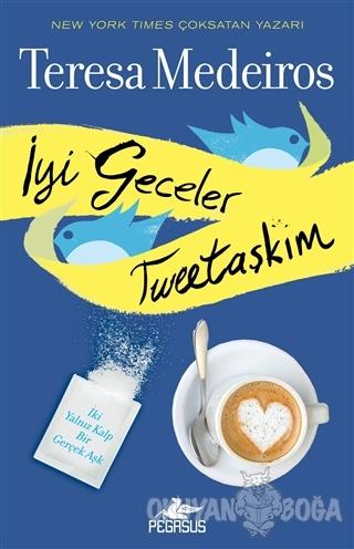 İyi Geceler Tweetaşkım - Teresa Medeiros - Pegasus Yayınları