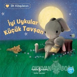 İyi Uykular Küçük Tavşan - İlk Kitaplarım - Katja Reider - İş Bankası