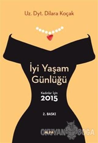 İyi Yaşam Günlüğü : Kadınlar İçin 2015 - Dilara Koçak - Alfa Yayınları