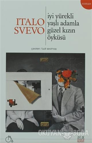 İyi Yürekli Yaşla Adamla Güzel Kızın Öyküsü - Italo Svevo - Aylak Adam
