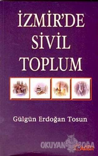İzmir'de Sivil Toplum - Gülgün Erdoğan Tosun - Alfa Aktüel Yayınları