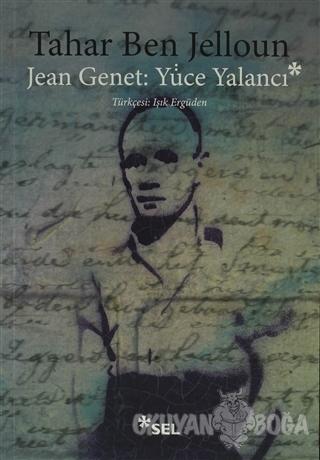 Jean Jenet: Yüce Yalancı - Tahar Ben Jelloun - Sel Yayıncılık