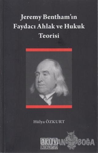 Jeremy Bentham'ın Faydacı Ahlak ve Hukuk Teorisi - Hülya Özkurt - On İ