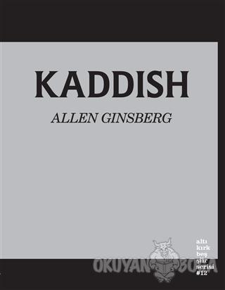 Kaddish - Allen Ginsberg - Altıkırkbeş Yayınları