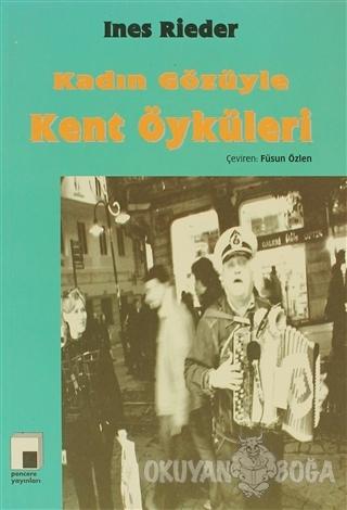 Kadın Gözüyle Kent Öyküleri - Ines Rieder - Pencere Yayınları