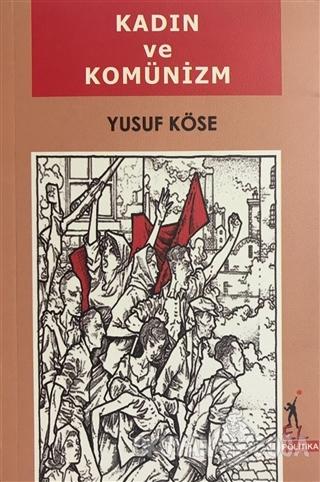 Kadın ve Komünizm - Yusuf Köse - El Yayınları