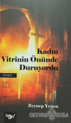 Kadın Vitrinin Önünde Duruyordu - Zeynep Yenen - Harf Yayınları