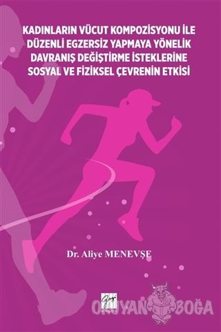 Kadınların Vücut Kompozisyonu ile Düzenli Egzersiz Yapmaya Yönelik Davranış Değiştirme İsteklerine Sosyal ve Fiziksel Çevrenin Etkisi