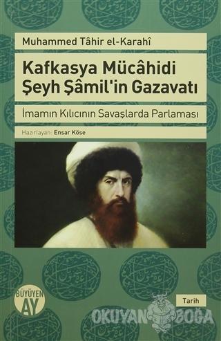 Kafkasya Mücahidi Şeyh Şamil'in Gazavatı - Muhammed Tahir el-Karaki -