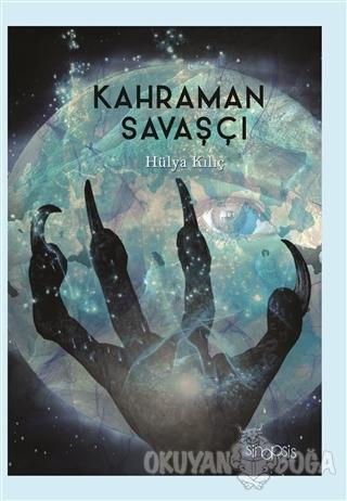 Kahraman Savaşçı - Hülya Kılıç - Sinopsis Yayınları