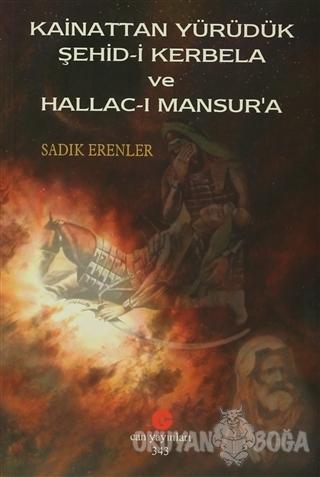 Kainattan Yürüdük Şehid-i Kerbela ve Hallac-ı Mansur'a - Sadık Erenler