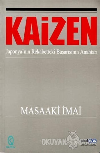 Kaizen - Japonya'nın Rekabetteki Başarısının Anahtarı - Masaaki İmai -