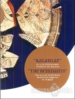 Kalanlar - 12. ve 13. Yüzyıllarda Türkiye'de Bizans - Kolektif - Vehbi
