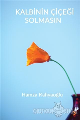 Kalbinin Çiçeği Solmasın - Hamza Kahyaoğlu - Cinius Yayınları