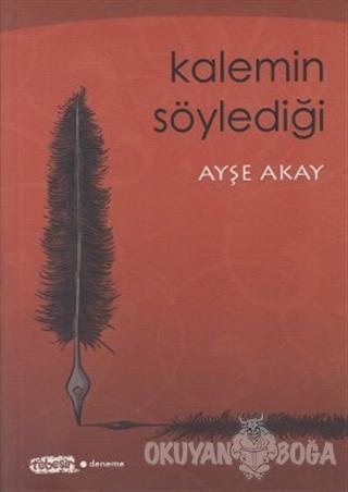 Kalemin Söylediği - Ayşe Akay - Tebeşir Yayınları