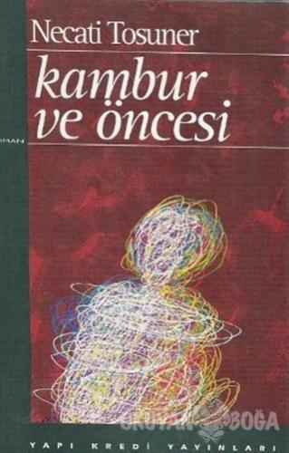 Kambur ve Öncesi - Necati Tosuner - Yapı Kredi Yayınları