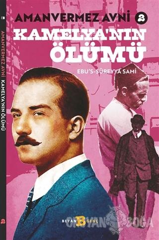 Kamelya'nın Ölümü - Amanvermez Avni 2 - Ebu's Süreyya Sami - Beyan Yay