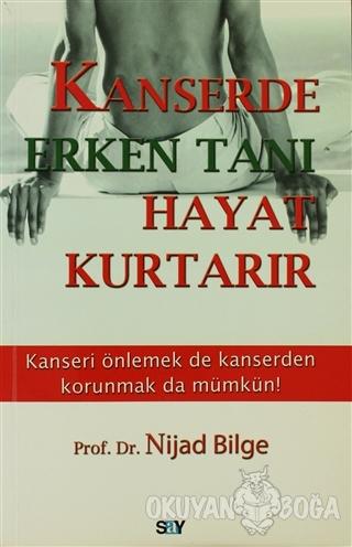 Kanserde Erken Tanı Hayat Kurtarır - Nijad Bilge - Say Yayınları