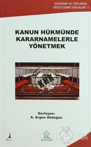 Kanun Hükmünde Kararnamelerle Yönetmek - A. Argun Akdoğan - Alter Yayı