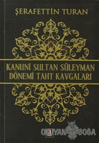 Kanuni Sultan Süleyman Dönemi Taht Kavgaları - Şerafettin Turan - Kapı