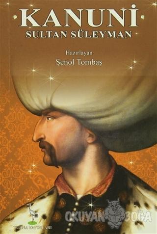 Kanuni Sultan Süleyman - Şenol Tombaş - Turna Yayıncılık
