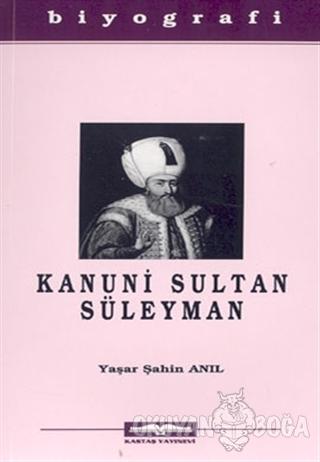 Kanuni Sultan Süleyman - Yaşar Şahin Anıl - Kastaş Yayınları