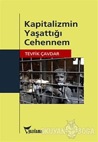 Kapitalizmin Yaşattığı Cehennem - Tevfik Çavdar - Yazılama Yayınevi