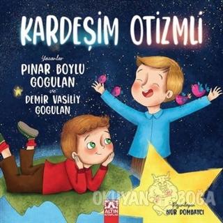 Kardeşim Otizmli - Pınar Boylu Gogulan - Altın Kitaplar