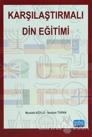 Karşılaştırmalı Din Eğitimi - Mustafa Köylü - Nobel Akademik Yayıncılı