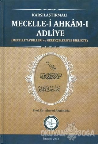 Karşılaştırmalı Mecelle-i Ahkam-ı Adliye - Ahmed Akgündüz - Osmanlı Ar