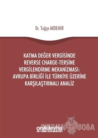 Katma Değer Vergisinde Reverse Charge - Tersine Vergilendirme Mekanizması: Avrupa Birliği ile Türkiye Üzerine Karşılaştırmalı Analiz