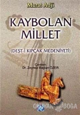 Kaybolan Millet (Deşt-i Kıpkaç Medeniyeti) - Murat Adji - Atatürk Kült