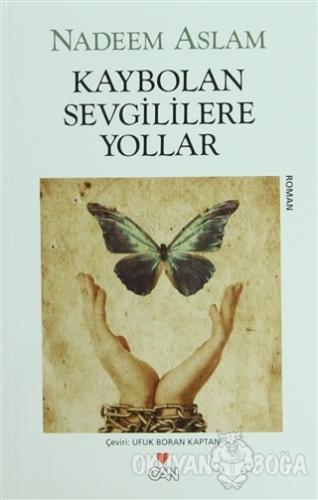 Kaybolan Sevgililere Yollar - Nadeem Aslam - Can Yayınları