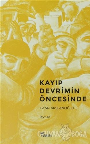 Kayıp Devrimin Öncesinde - Kaan Arslanoğlu - Yazılama Yayınevi