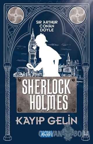 Kayıp Gelin - Sherlock Holmes - Sir Arthur Conan Doyle - Parıltı Yayın