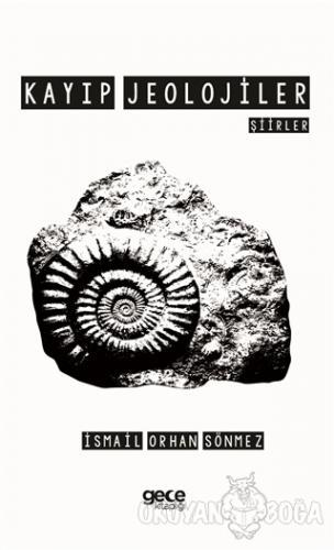 Kayıp Jeolojiler - İsmail Orhan Sönmez - Gece Kitaplığı