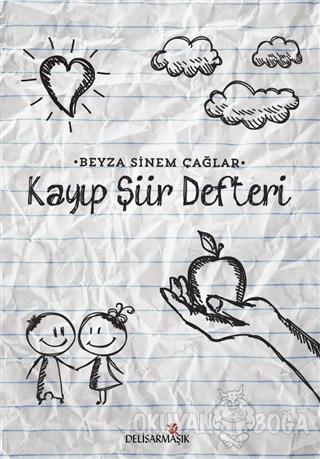 Kayıp Şiir Defteri - Beyza Sinem Çağlar - Delisarmaşık Yayınları