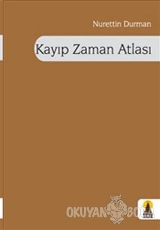 Kayıp Zaman Atlası - Nurettin Durman - Ebabil Yayınları