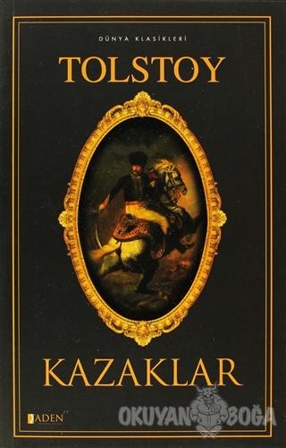 Kazaklar - Lev Nikolayeviç Tolstoy - Aden Yayıncılık