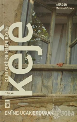 Keje: Dı Şeveke De Mezin Buyin - Emine Uçak Erdoğan - Timaş Publishing