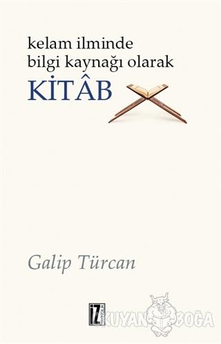 Kelam İlminde Bilgi Kaynağı Olarak Kitab - Galip Türcan - İz Yayıncılı