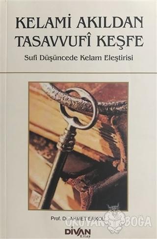 Kelami Akıldan Tasavvufi Keşfe - Ahmet Erkol - Divan Kitap