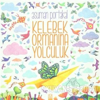 Kelebek Ormanına Yolculuk - Asuman Portakal - Altın Kitaplar